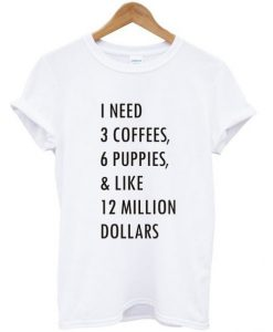 1-need-3-coffees-6-puppies-T-shirt-1