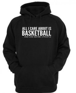 All-i-care-about-is-basketball-hoodie