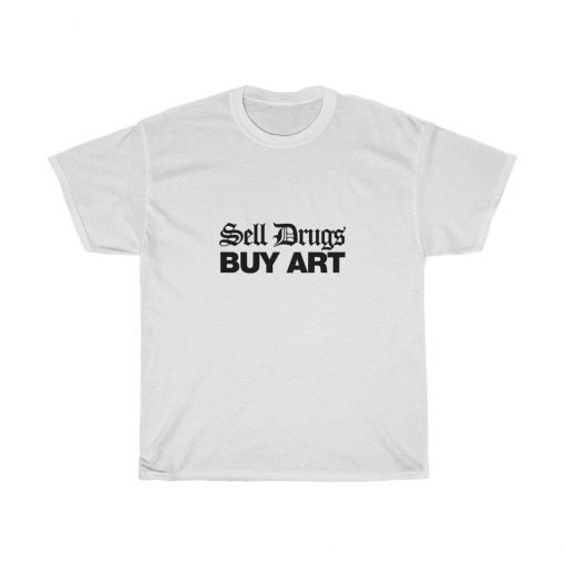 Sell Drugs Buy Art T-Shirt