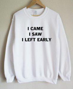 I Came I Saw I Left Early Unisex Sweatshirt