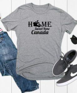 Canada, Home Sweet Home T Shirt