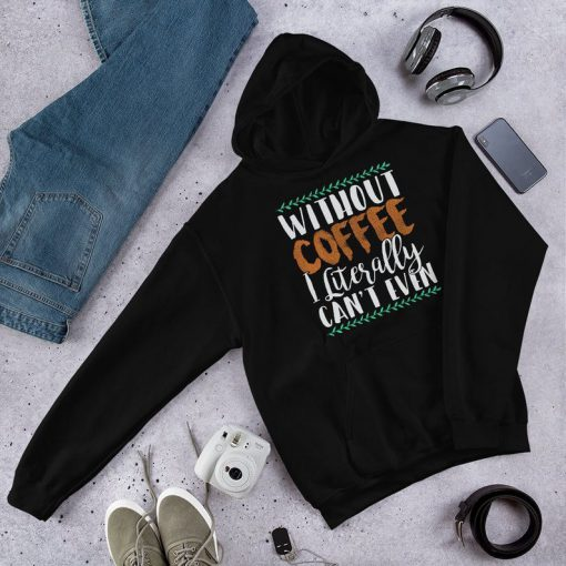 Without Coffee Hoodie