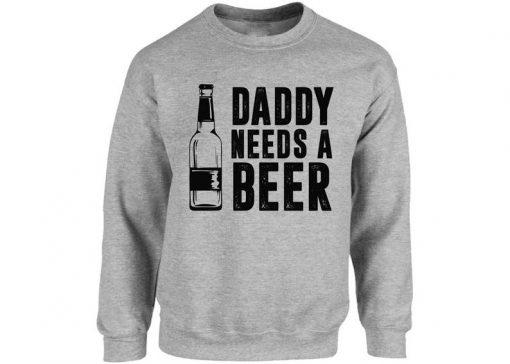 Daddy Needs A Beer Dads Sweatshirt