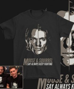Supernatural Moose and Squirrel Always Keep Fighting Worn by Jensen Ackles & Jared Padalecki Winchester Brothers T Shirt