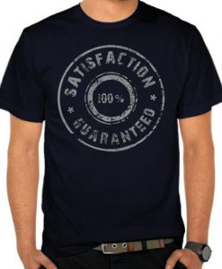 100% Satisfaction Guaranteed T Shirt